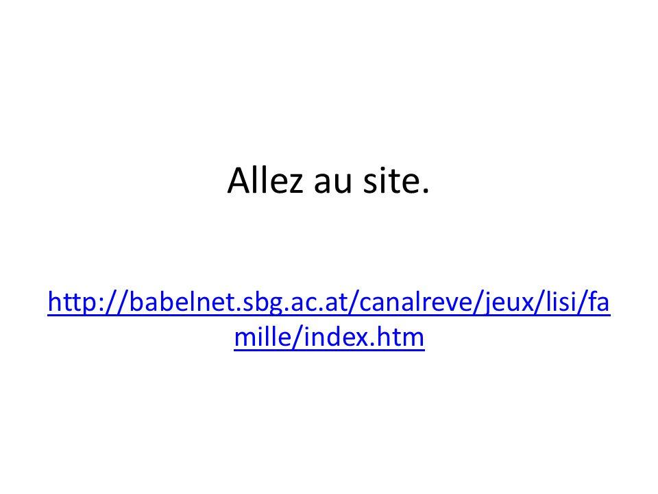 Allez au site. http://babelnet.sbg.ac.at/canalreve/jeux/lisi/famille/index.htm