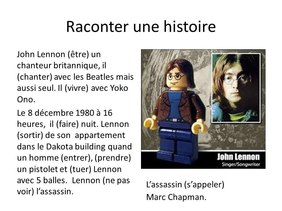 Raconter une histoire John Lennon (être) un chanteur britannique, il (chanter) avec les Beatles mais aussi seul. Il (vivre) avec Yoko Ono.