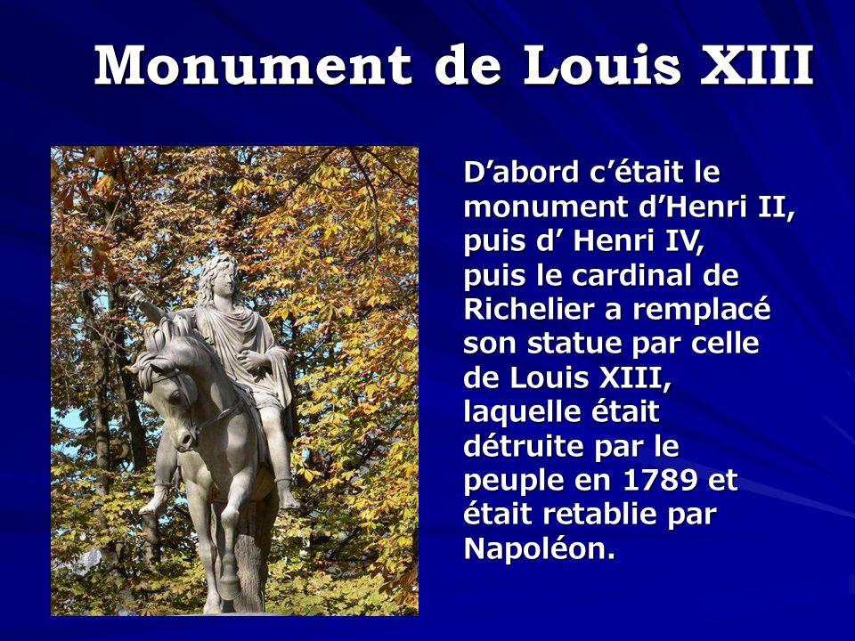 Monument de Louis XIII D'abord c'était le monument d'Henri II,