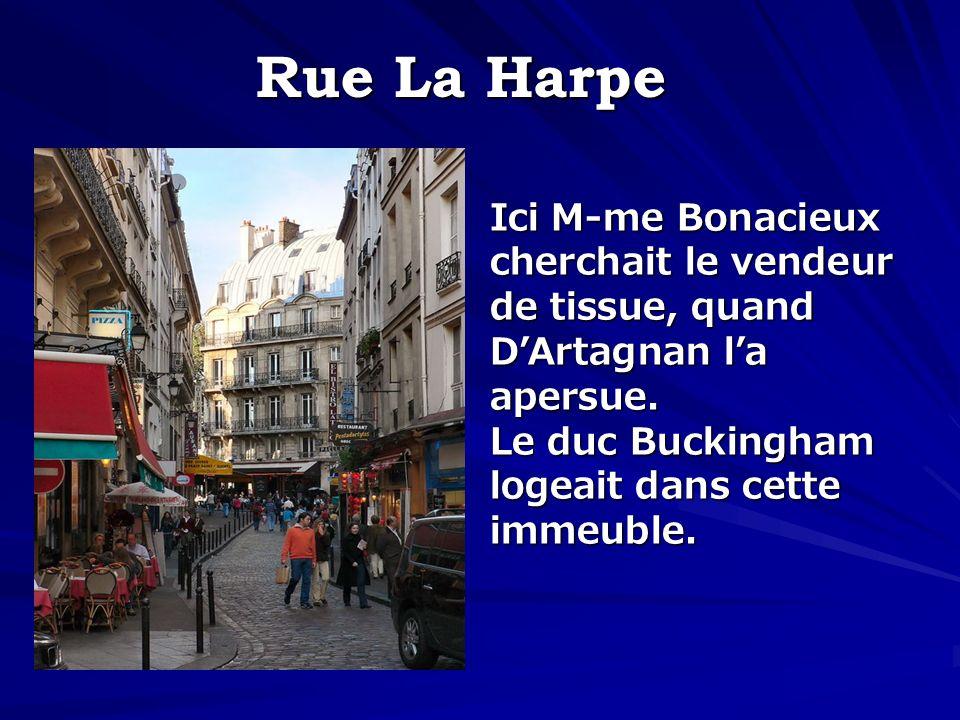 Rue La Harpe Ici M-me Bonacieux cherchait le vendeur de tissue, quand D'Artagnan l'a apersue.