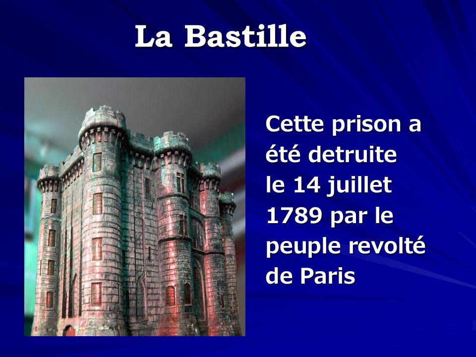 La Bastille Cette prison a été detruite le 14 juillet 1789 par le