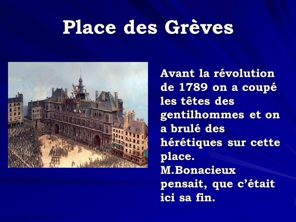 Place des Grèves Avant la révolution de 1789 on a coupé