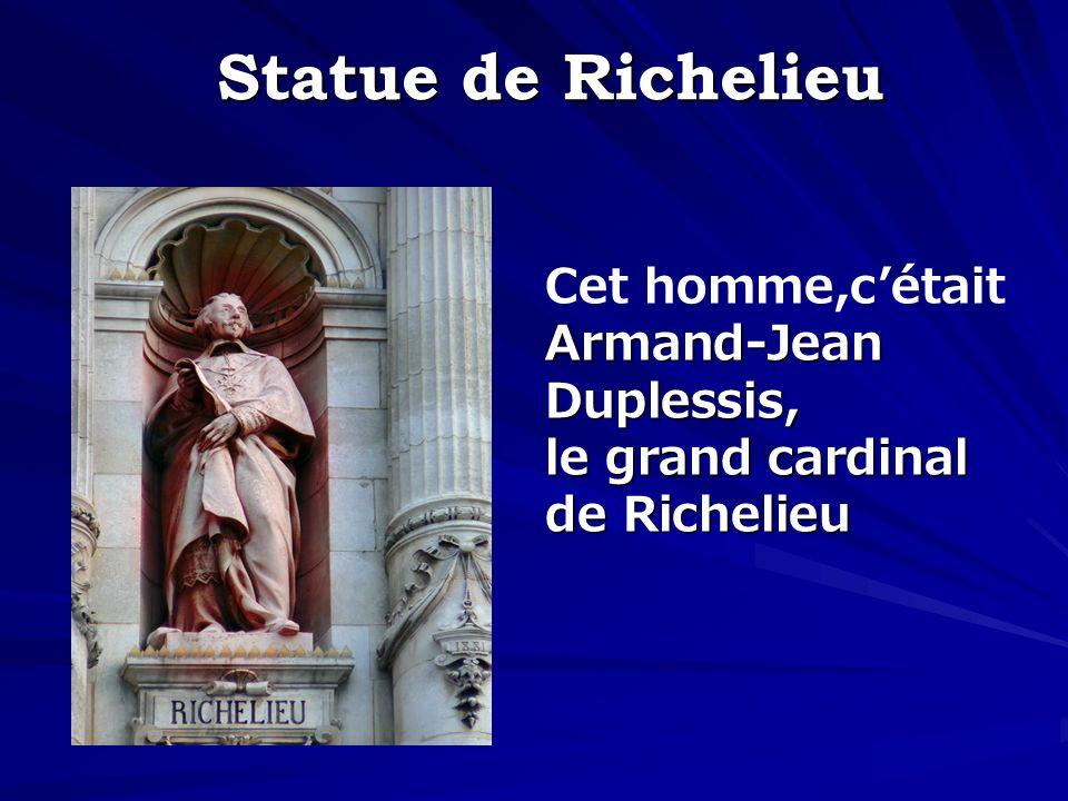 Statue de Richelieu Cet homme,c'était Armand-Jean Duplessis,