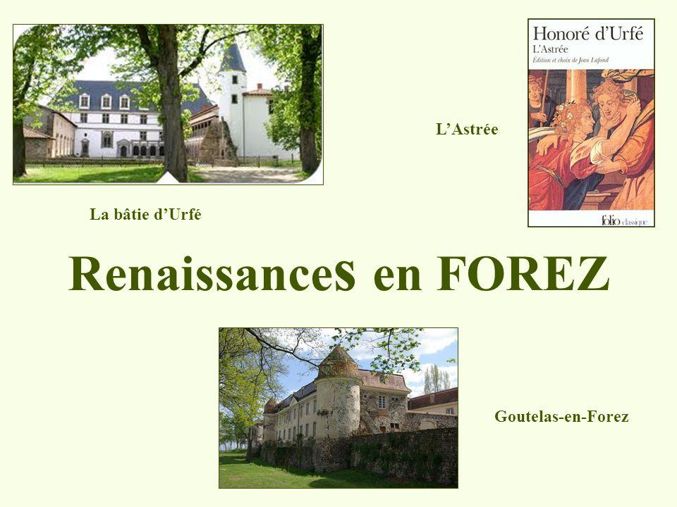 Renaissances en FOREZ L'Astrée La bâtie d'Urfé Goutelas-en-Forez