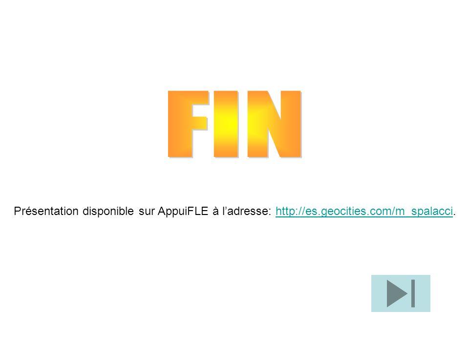 FIN Présentation disponible sur AppuiFLE à l'adresse: http://es.geocities.com/m_spalacci.