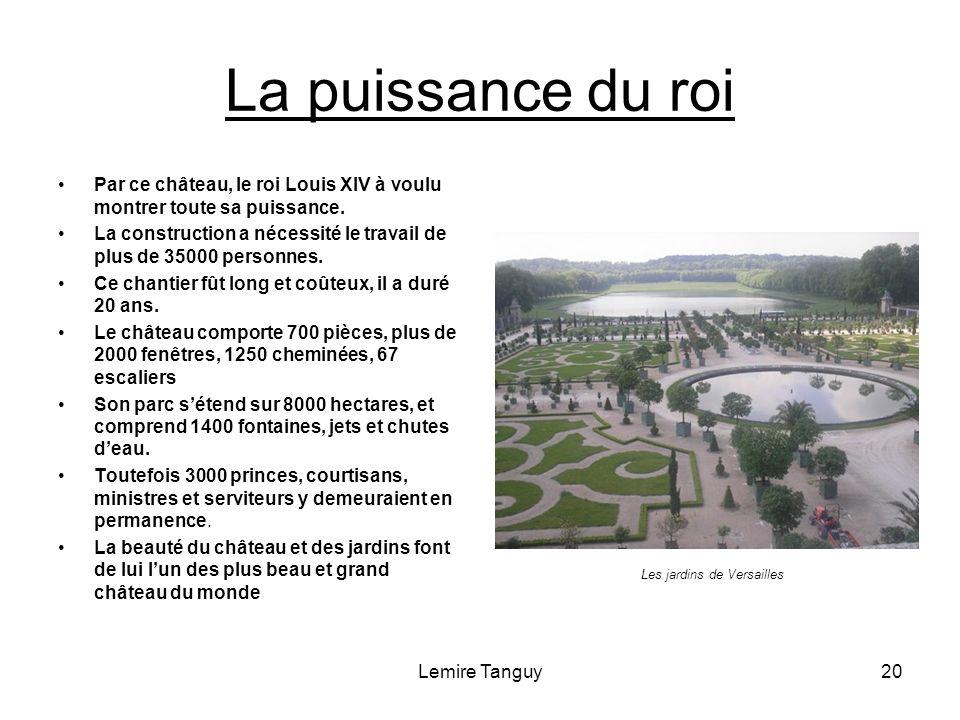 La puissance du roi Par ce château, le roi Louis XIV à voulu montrer toute sa puissance.