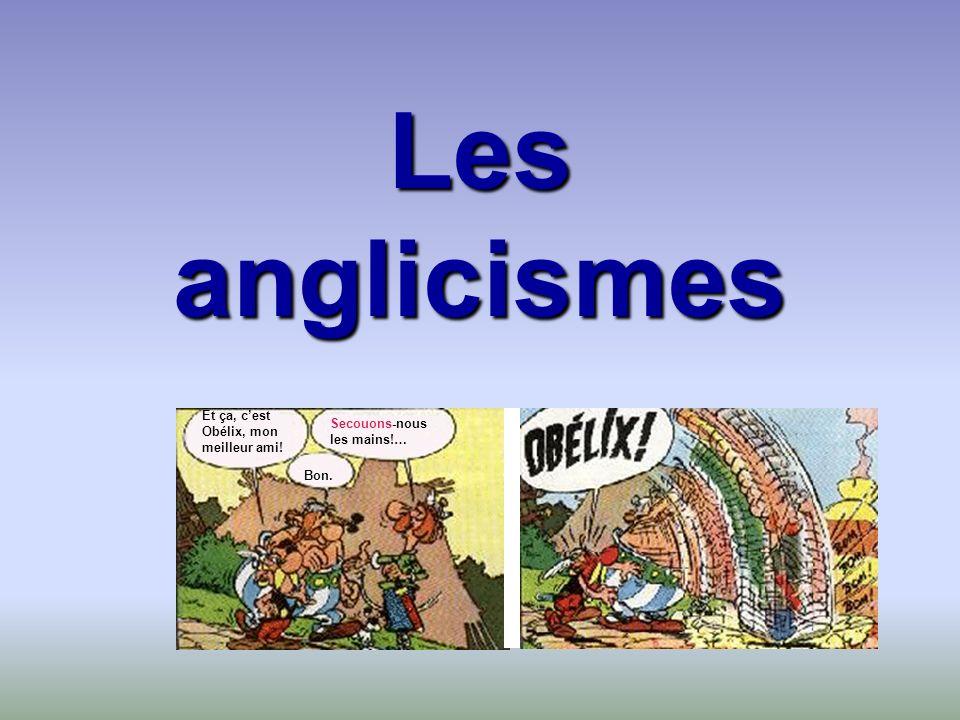 Les anglicismes Et ça, c'est Obélix, mon meilleur ami! Secouons-nous