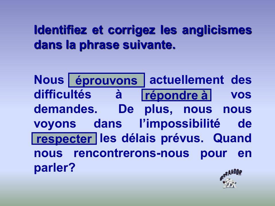 Identifiez et corrigez les anglicismes dans la phrase suivante.