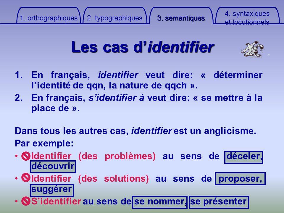 1. orthographiques 2. typographiques. 3. sémantiques. 4. syntaxiques. et locutionnels. Les cas d'identifier.