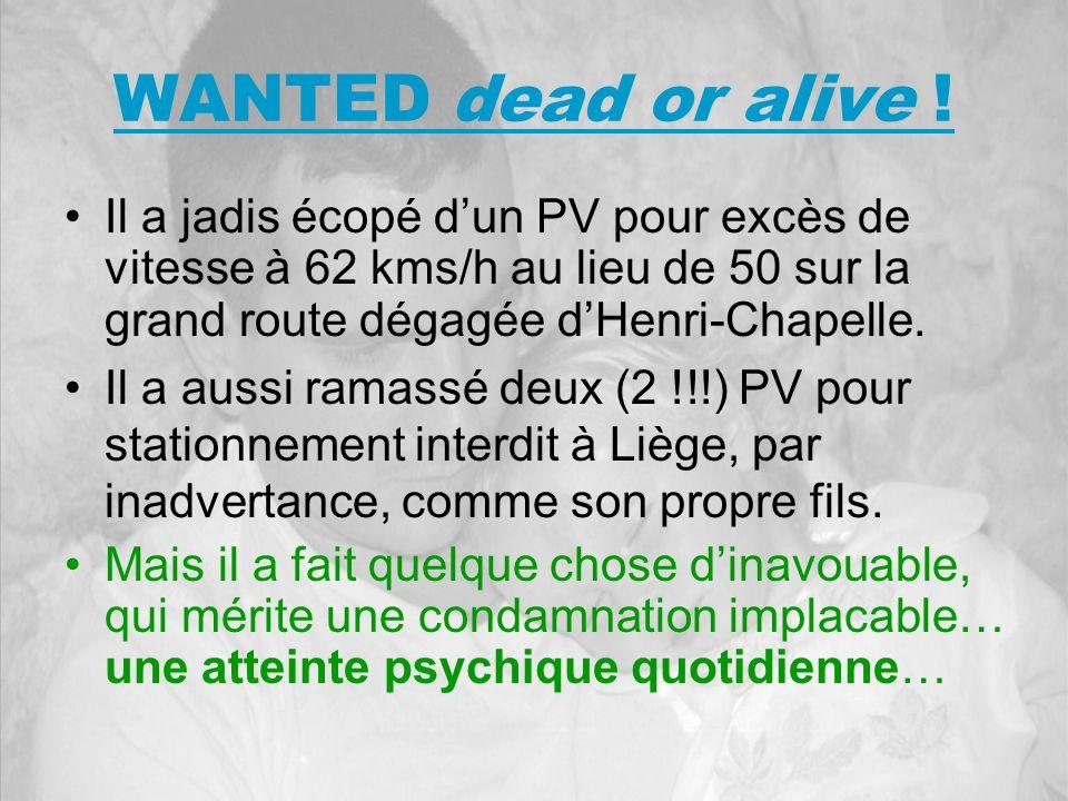 WANTED dead or alive ! Il a jadis écopé d'un PV pour excès de vitesse à 62 kms/h au lieu de 50 sur la grand route dégagée d'Henri-Chapelle.