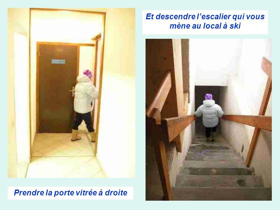 Et descendre l'escalier qui vous mène au local à ski