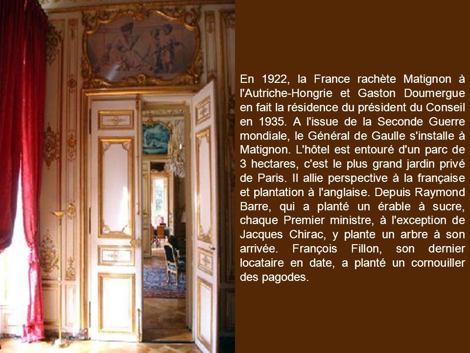 En 1922, la France rachète Matignon à l Autriche-Hongrie et Gaston Doumergue en fait la résidence du président du Conseil en 1935.