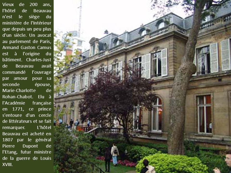 Vieux de 200 ans, l hôtel de Beauvau n est le siège du ministère de l Intérieur que depuis un peu plus d un siècle.