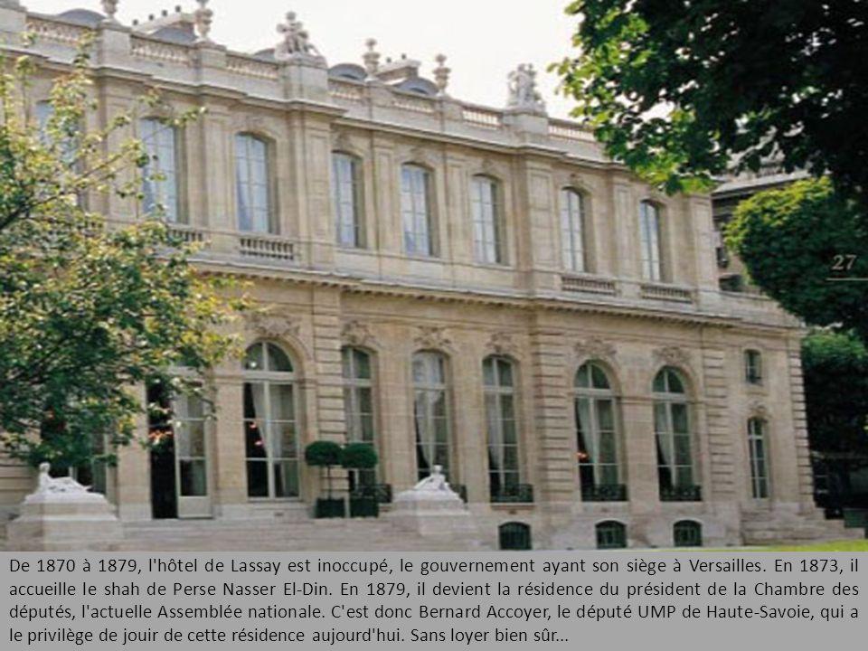 De 1870 à 1879, l hôtel de Lassay est inoccupé, le gouvernement ayant son siège à Versailles.