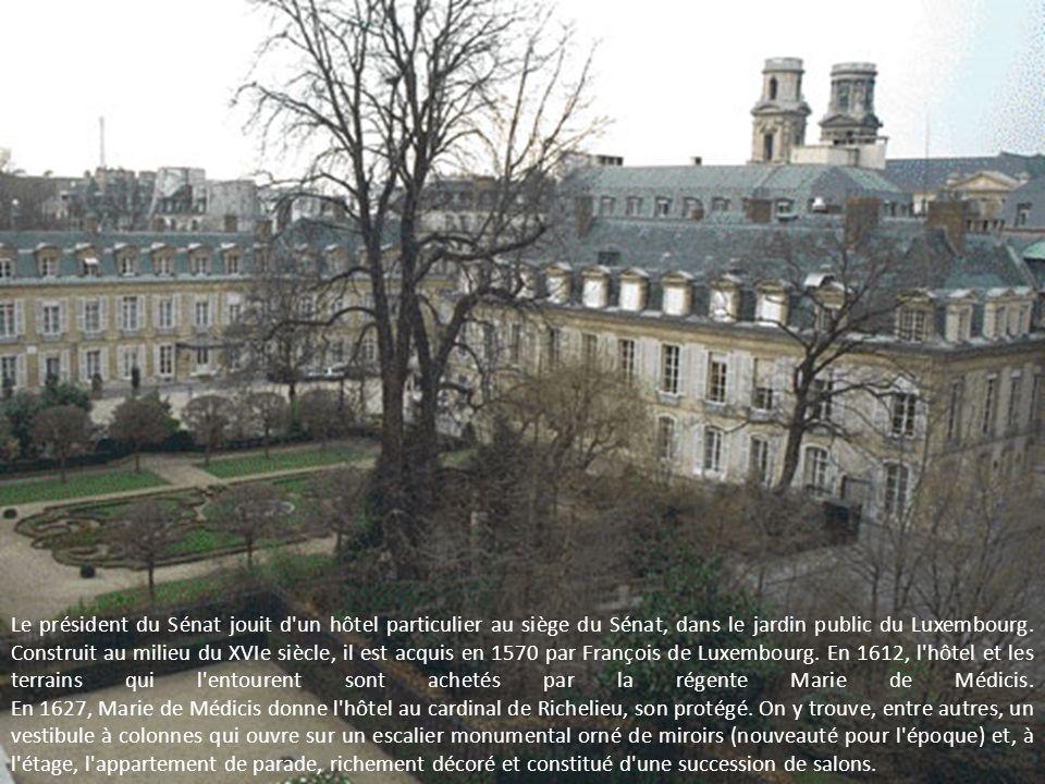 Le président du Sénat jouit d un hôtel particulier au siège du Sénat, dans le jardin public du Luxembourg.