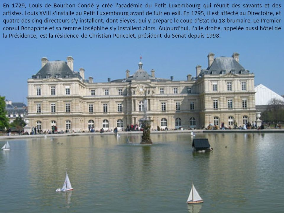 En 1729, Louis de Bourbon-Condé y crée l académie du Petit Luxembourg qui réunit des savants et des artistes.