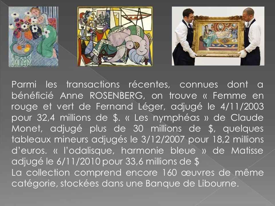 Parmi les transactions récentes, connues dont a bénéficié Anne ROSENBERG, on trouve « Femme en rouge et vert de Fernand Léger, adjugé le 4/11/2003 pour 32,4 millions de $. « Les nymphéas » de Claude Monet, adjugé plus de 30 millions de $, quelques tableaux mineurs adjugés le 3/12/2007 pour 18,2 millions d'euros. « l'odalisque, harmonie bleue » de Matisse adjugé le 6/11/2010 pour 33,6 millions de $