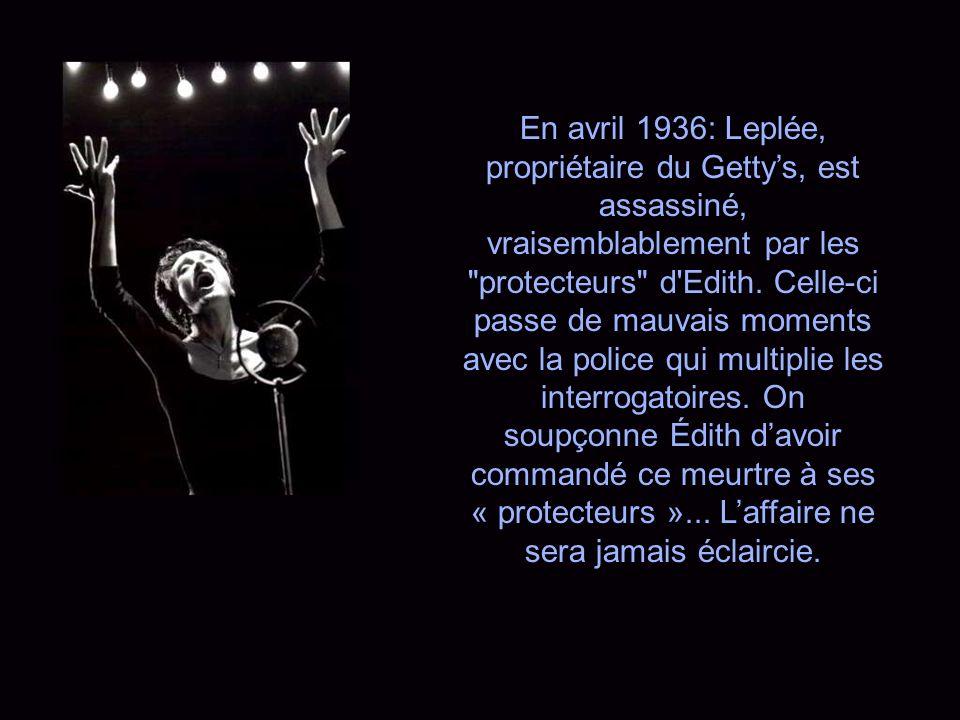 En avril 1936: Leplée, propriétaire du Getty's, est assassiné, vraisemblablement par les protecteurs d Edith.