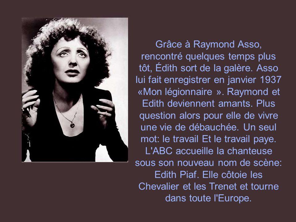 Grâce à Raymond Asso, rencontré quelques temps plus tôt, Édith sort de la galère.