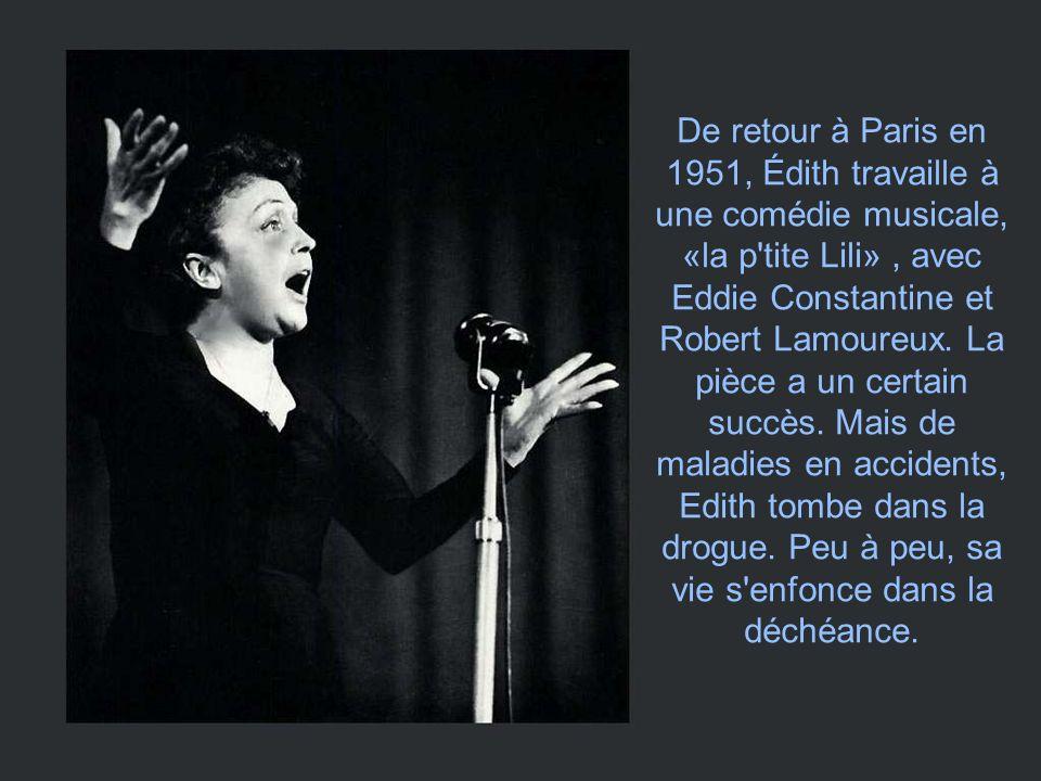De retour à Paris en 1951, Édith travaille à une comédie musicale, «la p tite Lili» , avec Eddie Constantine et Robert Lamoureux.