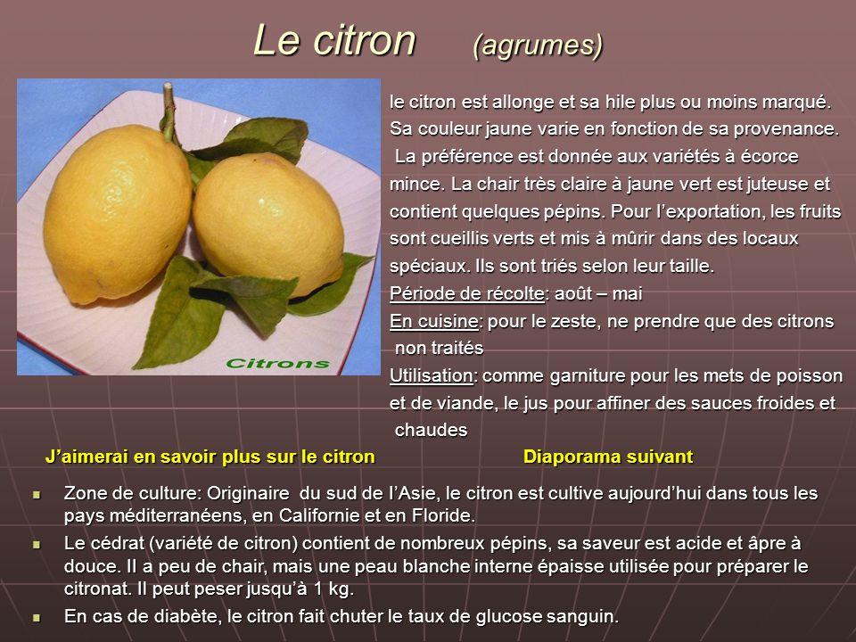 Le citron (agrumes) le citron est allonge et sa hile plus ou moins marqué. Sa couleur jaune varie en fonction de sa provenance.
