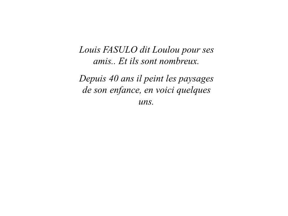 Louis FASULO dit Loulou pour ses amis.. Et ils sont nombreux.