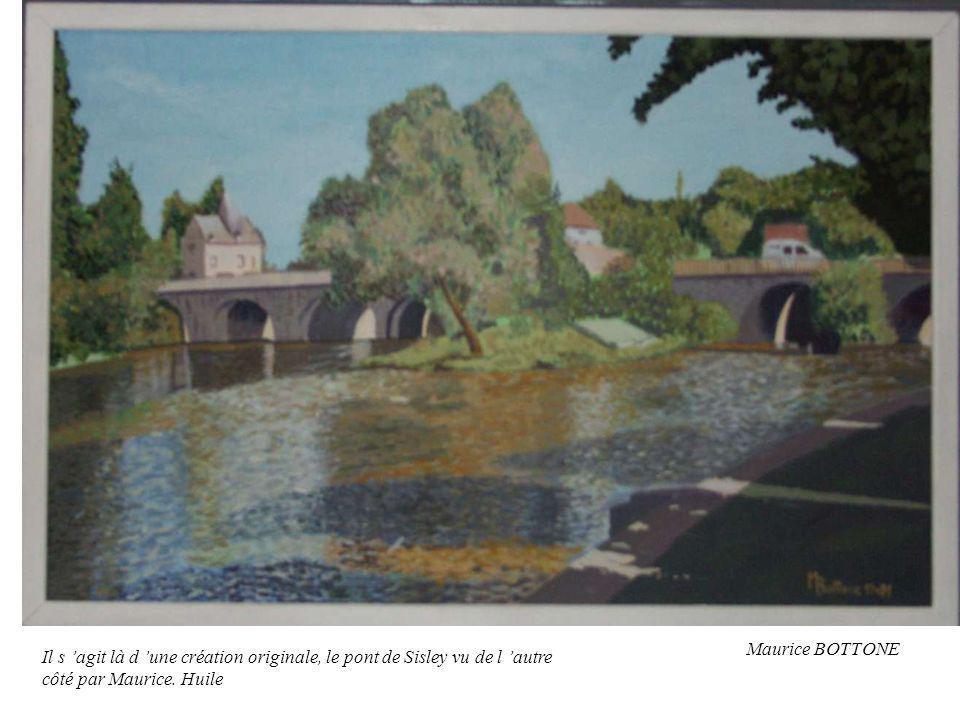 Maurice BOTTONE Il s 'agit là d 'une création originale, le pont de Sisley vu de l 'autre côté par Maurice.