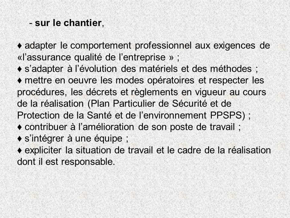 - sur le chantier, ♦ adapter le comportement professionnel aux exigences de «l'assurance qualité de l'entreprise » ;