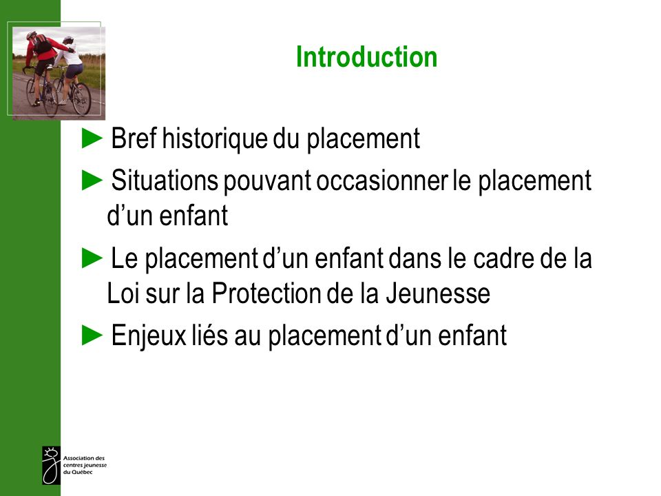 Introduction Bref historique du placement. Situations pouvant occasionner le placement d'un enfant.