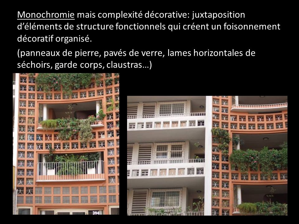 Monochromie mais complexité décorative: juxtaposition d'éléments de structure fonctionnels qui créent un foisonnement décoratif organisé.