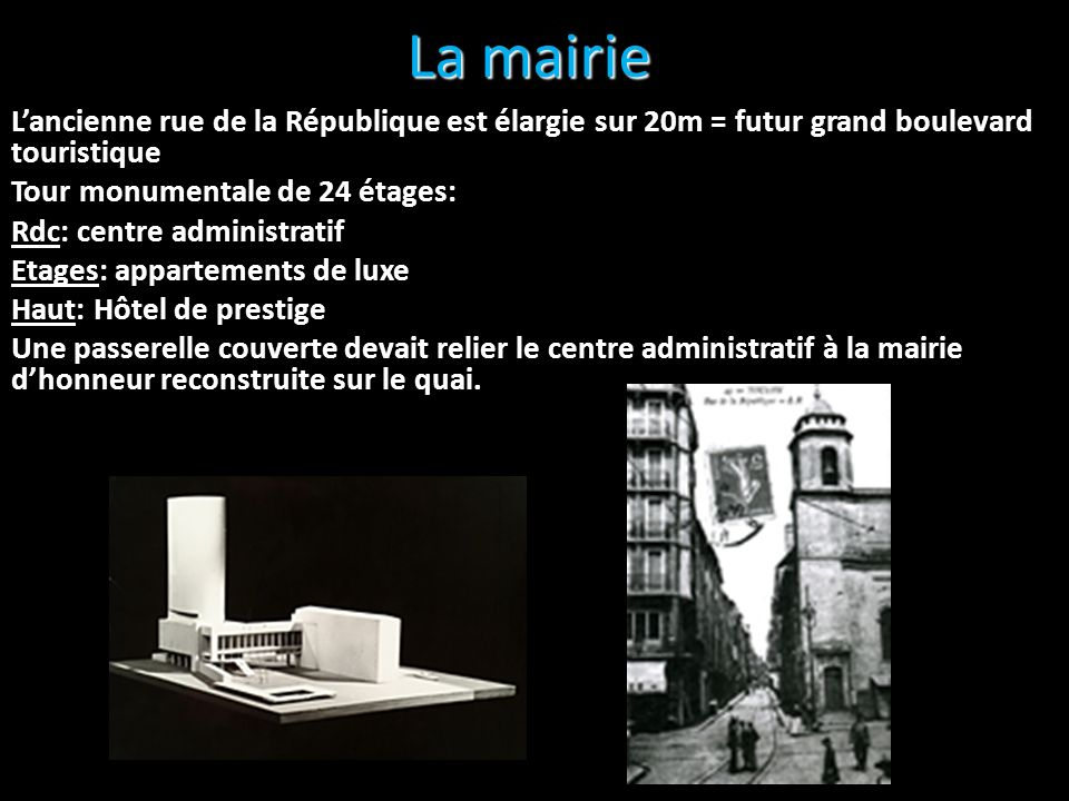 La mairieL'ancienne rue de la République est élargie sur 20m = futur grand boulevard touristique. Tour monumentale de 24 étages: