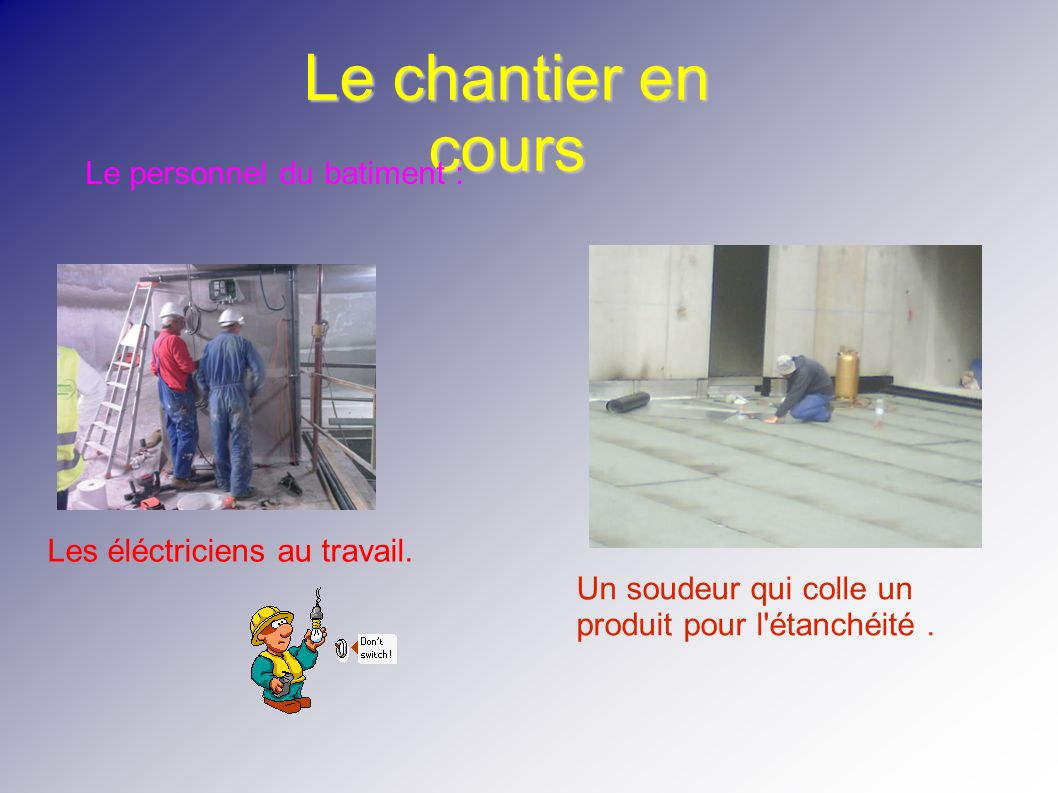 Le chantier en cours Le personnel du batiment :