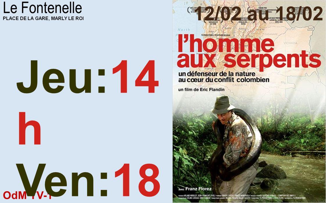 Jeu:14h Ven:18h30 12/02 au 18/02 Le Fontenelle