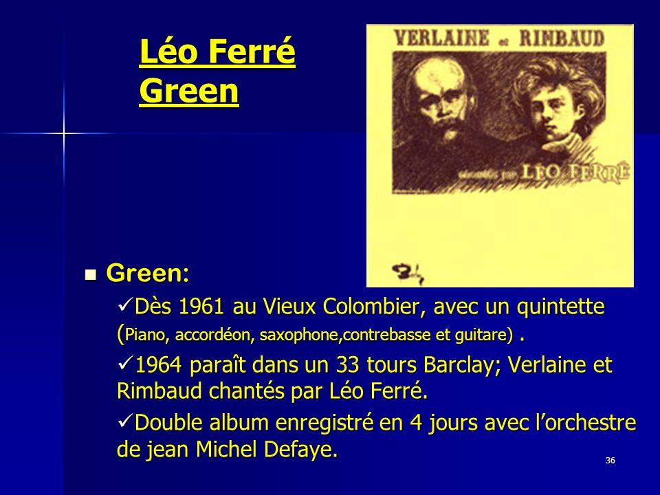 Léo Ferré Green Green: Dès 1961 au Vieux Colombier, avec un quintette (Piano, accordéon, saxophone,contrebasse et guitare) .