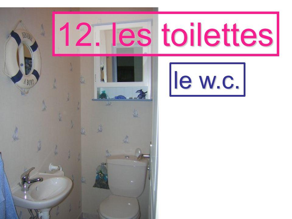 12. les toilettes le w.c.