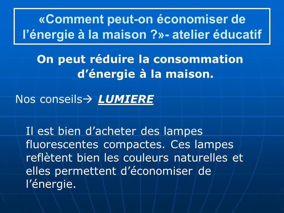 On peut réduire la consommation d'énergie à la maison.