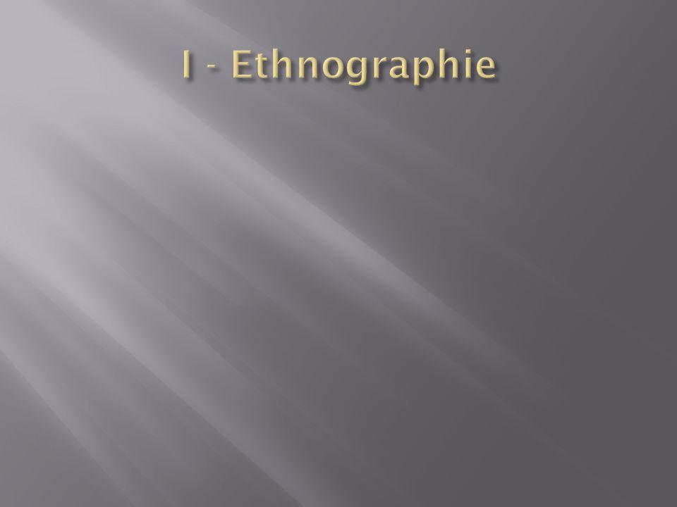 I - Ethnographie