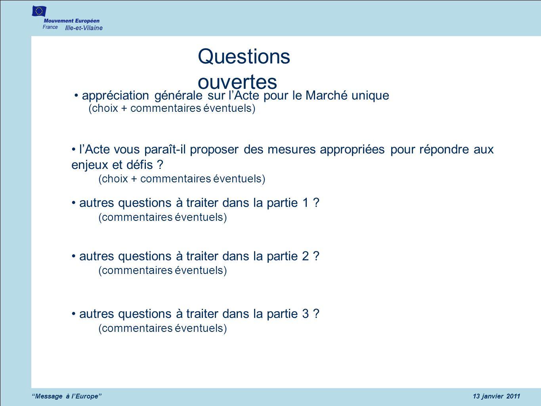 Ille-et-Vilaine Message à l'Europe 13 janvier 2011. Questions ouvertes. • appréciation générale sur l'Acte pour le Marché unique.