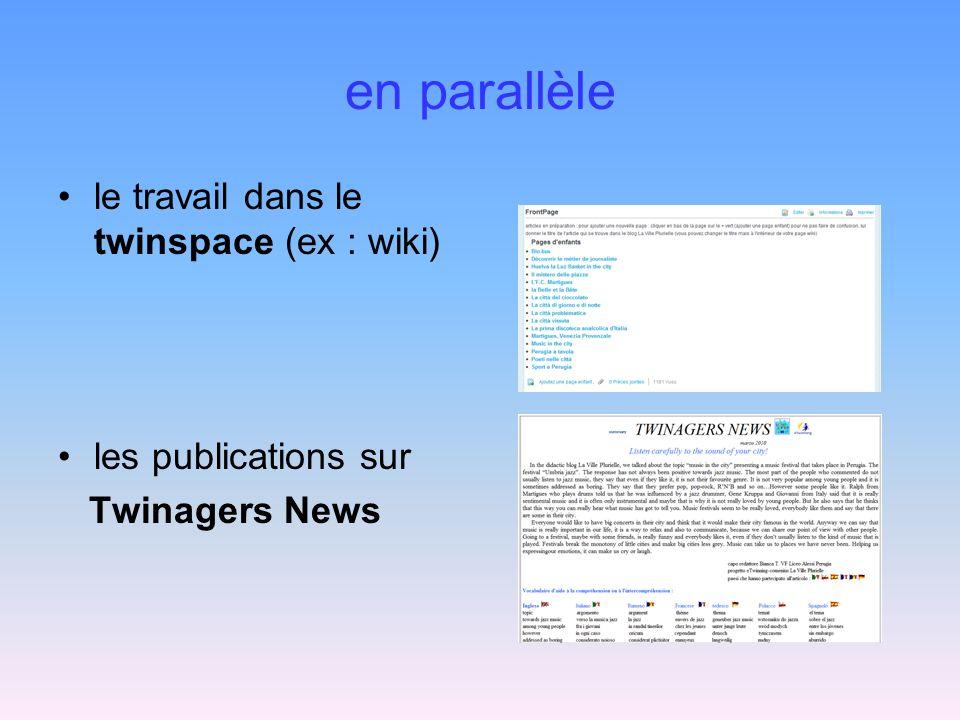 en parallèle le travail dans le twinspace (ex : wiki)