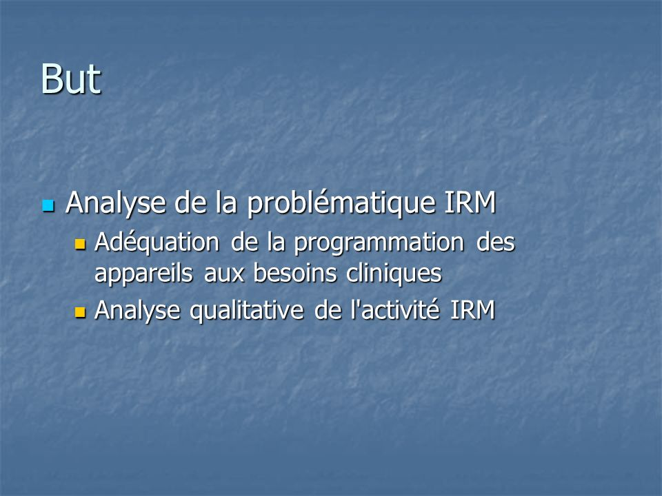 But Analyse de la problématique IRM