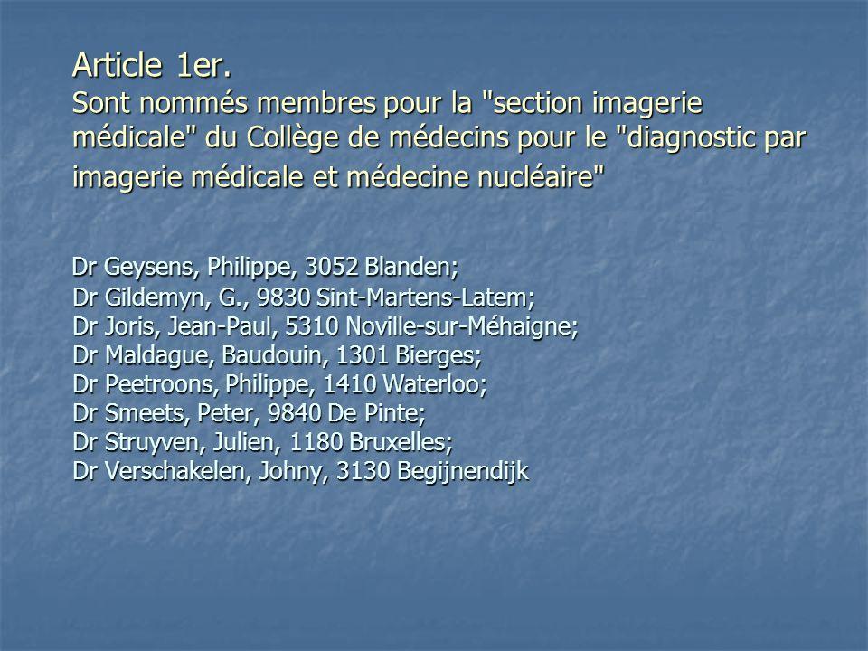 Article 1er. Sont nommés membres pour la section imagerie médicale du Collège de médecins pour le diagnostic par imagerie médicale et médecine nucléaire