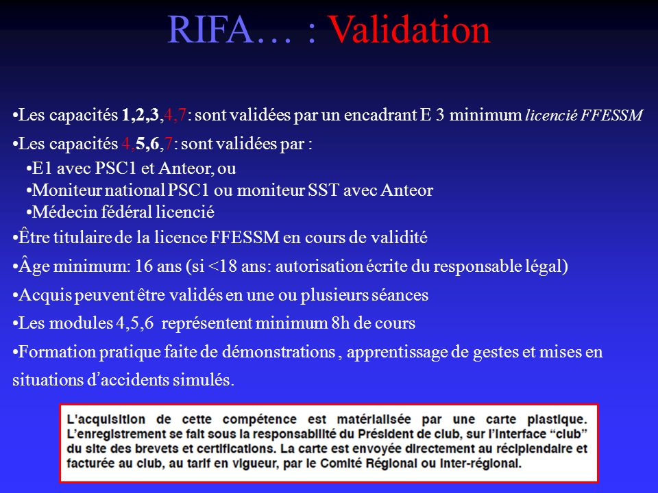 RIFA… : Validation Les capacités 1,2,3,4,7: sont validées par un encadrant E 3 minimum licencié FFESSM.