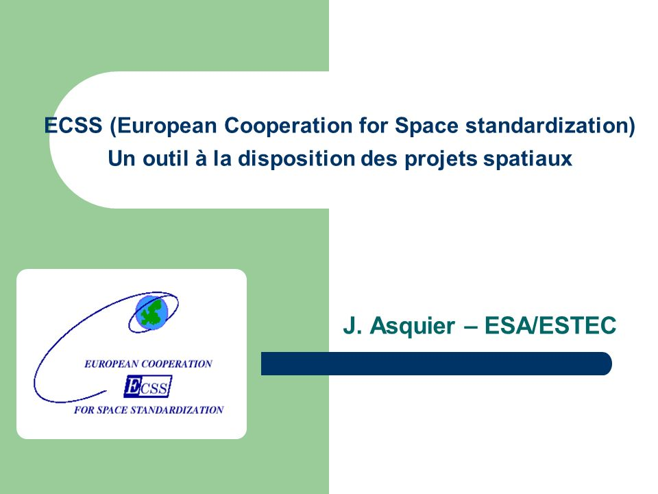 ECSS (European Cooperation for Space standardization) Un outil à la disposition des projets spatiaux