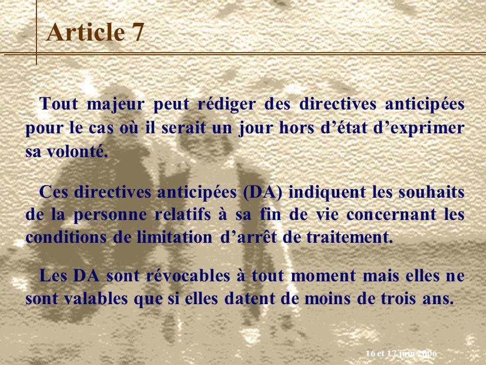 Article 7 Tout majeur peut rédiger des directives anticipées pour le cas où il serait un jour hors d'état d'exprimer sa volonté.