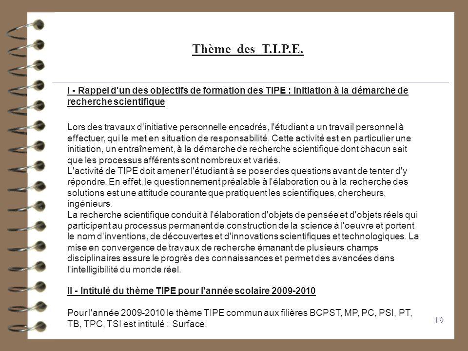 Thème des T.I.P.E. I - Rappel d un des objectifs de formation des TIPE : initiation à la démarche de recherche scientifique.