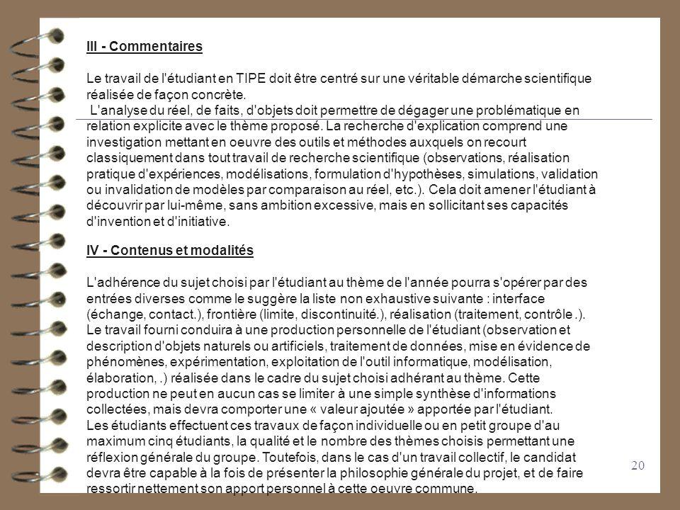 III - Commentaires Le travail de l étudiant en TIPE doit être centré sur une véritable démarche scientifique réalisée de façon concrète.