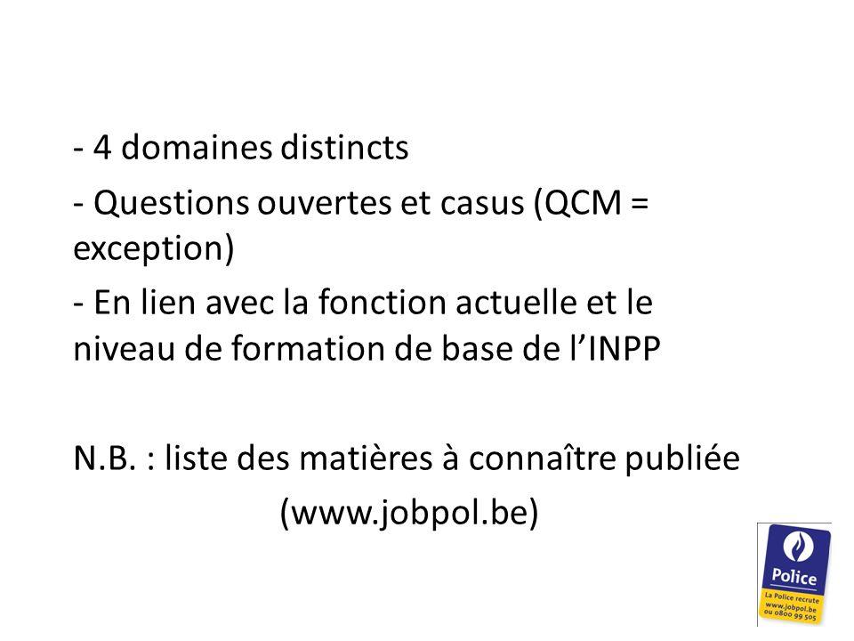 - 4 domaines distincts Questions ouvertes et casus (QCM = exception) En lien avec la fonction actuelle et le niveau de formation de base de l'INPP.