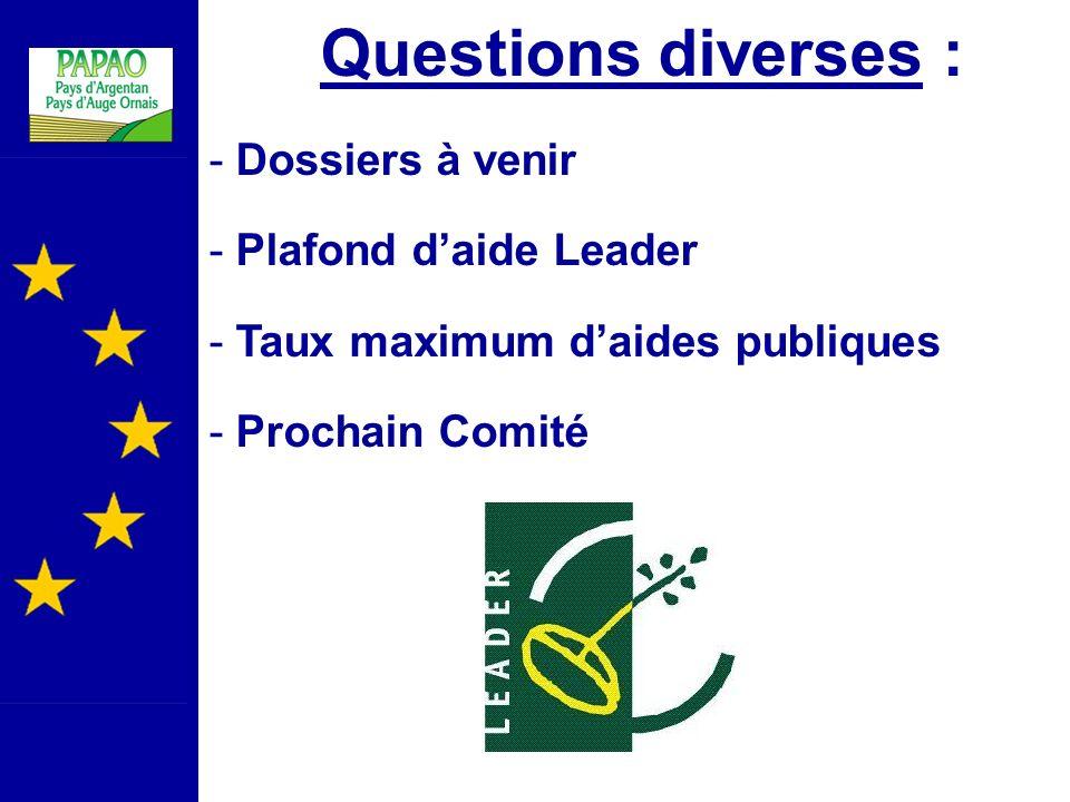 Questions diverses : Dossiers à venir Plafond d'aide Leader