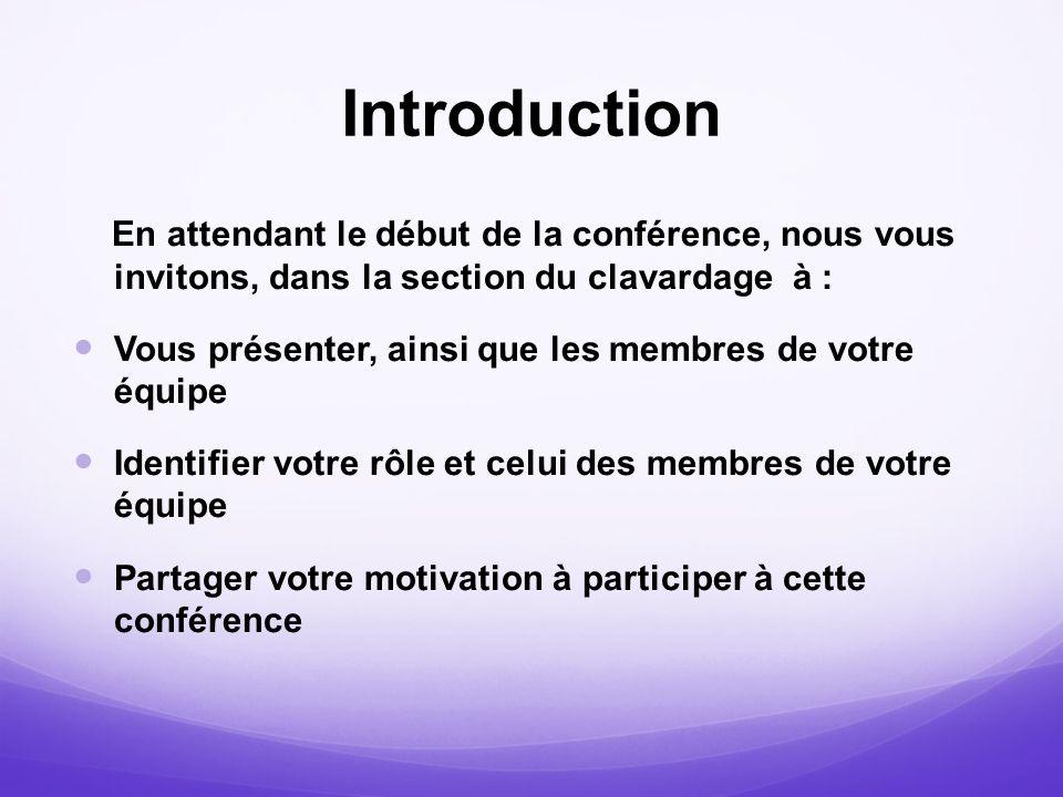 Introduction En attendant le début de la conférence, nous vous invitons, dans la section du clavardage à :