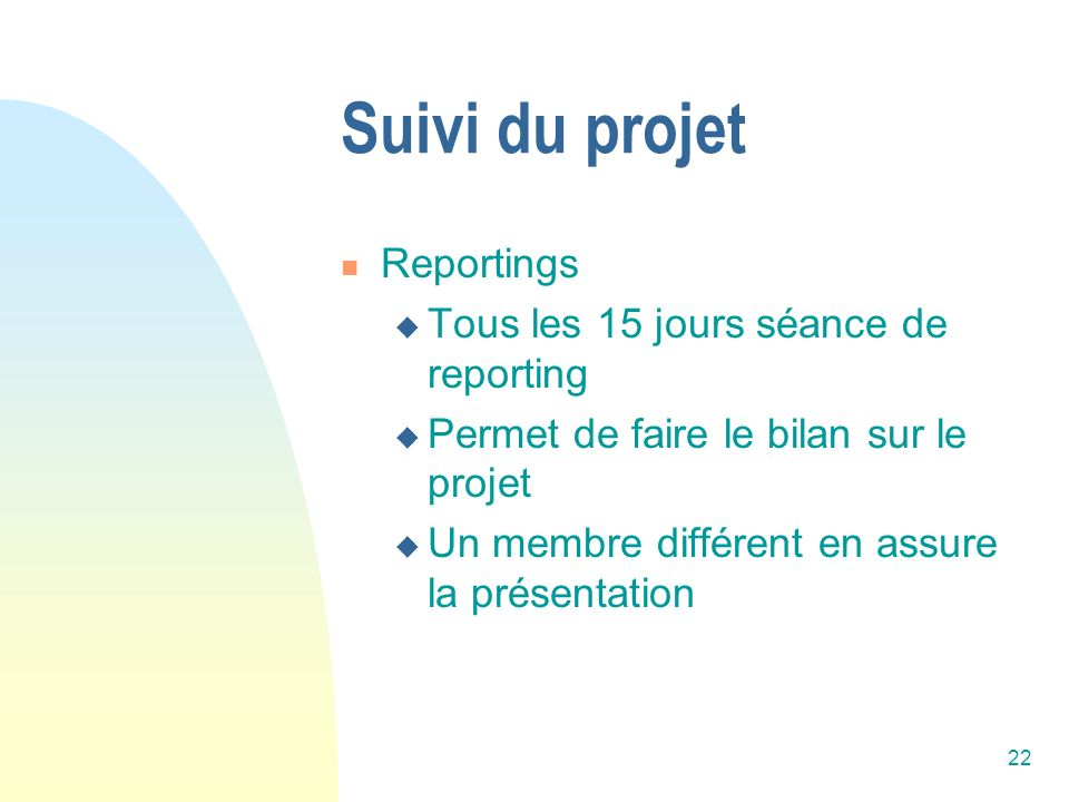 Suivi du projet Reportings Tous les 15 jours séance de reporting
